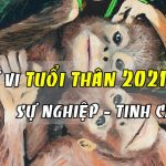 Tử vi tuổi Thân năm 2021 theo từng tháng
